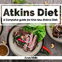 Atkins Diet: A Complete Guide for the New Atkins Diet, Step by Step to Lose Weight: Nutritional Supplements, Foods to Eat on the Atkins Diet (Lose ... Paleo diet, Anti inflammatory, Volume 1)