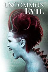 UnCommon Evil: A Collection of Nightmares, Demonic Creatures, and UnImaginable Horrors (UnCommon Anthologies Book 6) Kindle Edition
