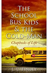 The School Bus Kids & The Cold-Man: Chapbooks of Life Kindle Edition