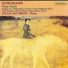 Robert Schumann: Piano Music - Fantasy in C Major Op. 17 / Kinderszenen Op. 15 / Four Marches Op. 76 / Three Fantasy Pieces Op. 111