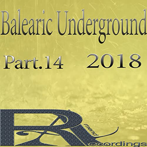 Balearic Underground 2018, Pt  14 by Various artists on