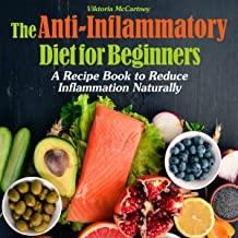 The Anti-Inflammatory Diet for Beginners: A Recipe Book to Reduce Inflammation Naturally
