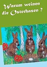 Warum weinen die Osterhasen ? (German Edition)