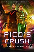 Pico's Crush, A Scifi Space Military Romance with Adventure, Mystery, and a Mercenary War: Central Galactic Concordance Bo...