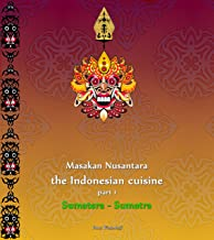 Masakan Nusantara - the Indonesian cuisine, part 1 Sumatera - Sumatra (Masakan Nusantara - the Indonesian cuisine ) (English Edition)