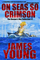 On Seas So Crimson: Usurper's War Collection No. 1 (The Usurper's War: An Alternative World War II) Kindle Edition
