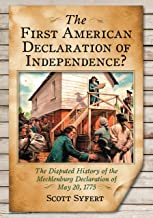 The First American Declaration of Independence?: The Disputed History of the Mecklenburg Declaration of May 20, 1775