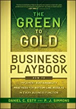 The Green to Gold Business Playbook: How to Implement Sustainability Practices for Bottom-Line Results in Every Business F...