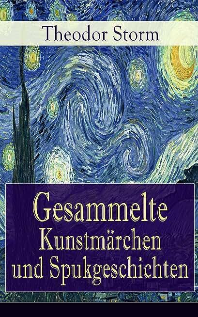 Gesammelte Kunstmärchen und Spukgeschichten: Eine Flucht ins Reich der Fantasie: Die Regentrude + Hans Bär + Der kleine Häwelmann + Der Spiegel des Cyprianus ... Kamin + In Bulemanns Haus (German Edition)