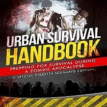 Urban Survival Handbook: Prepping for Survival During a Zombie Apocalypse: A Special Disaster Scenario Edition