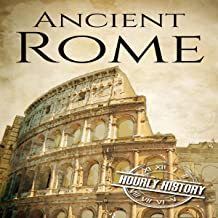 Ancient Rome: A History from Beginning to End: Ancient Civilizations, Book 1