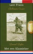 Leer Frans met een Klassieker: Robinson Crusoe - Parallel tekstuitgave [FR-NL] (French Edition)