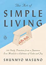 The Art of Simple Living: 100 Daily Practices from a Japanese Zen Monk for a Lifetime of Calm and Joy