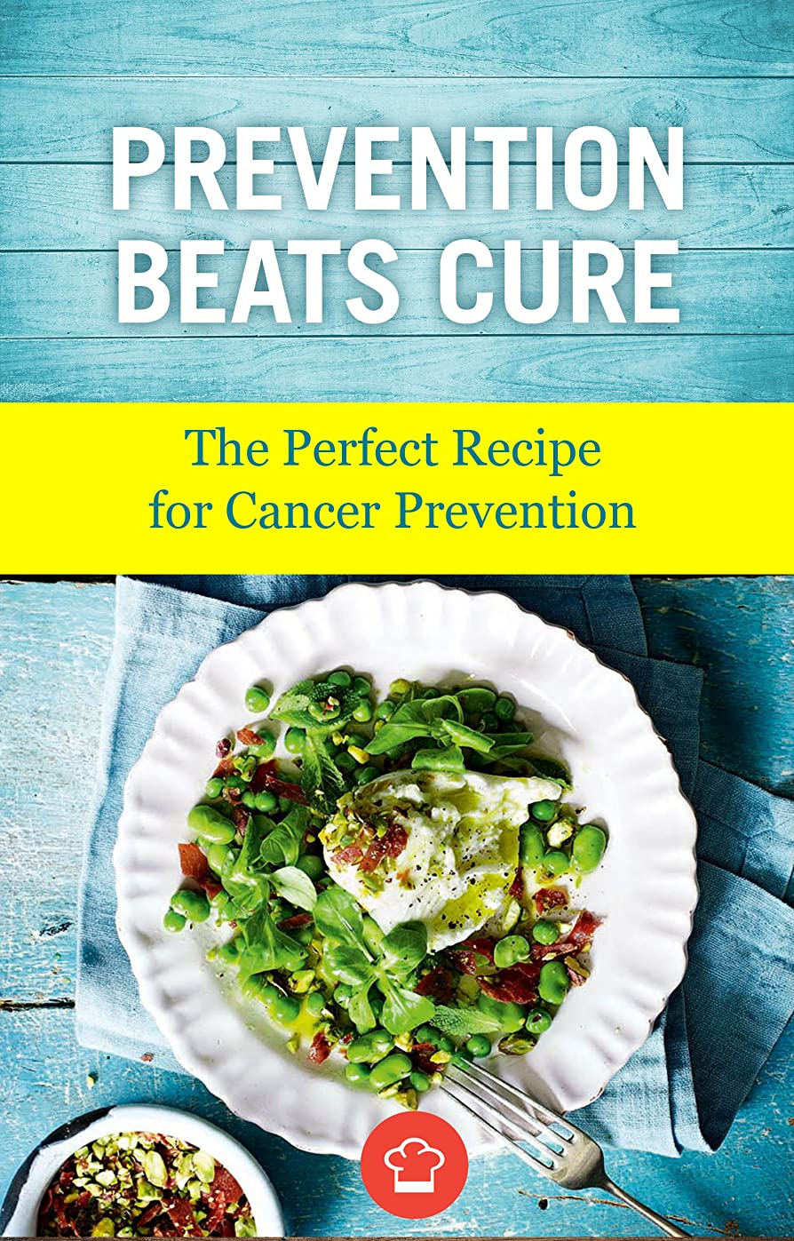 Prevention Beats Cure: The Perfect Recipe for Cancer Prevention (English Edition)