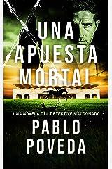 Una Apuesta Mortal: Una novela del detective Maldonado (Detective privado Javier Maldonado, novela negra española nº 2) Versión Kindle