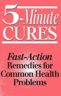 5-Minute Cures: Fast-Action Remedies for Common Health Problems