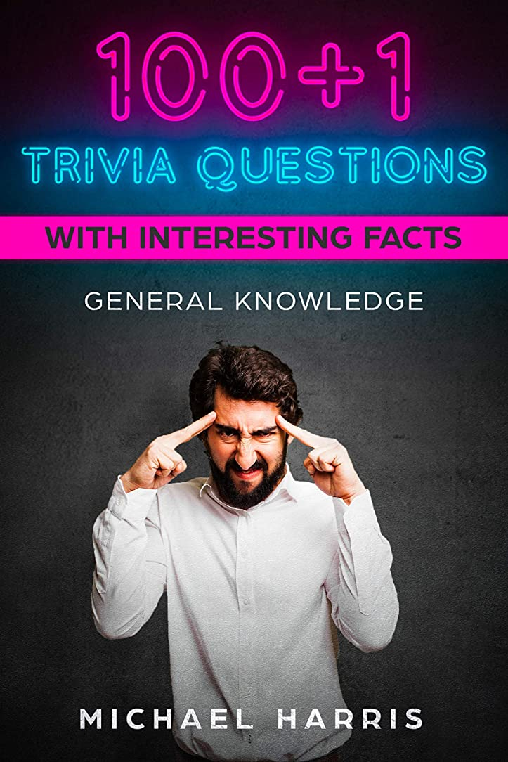 精緻化モットー適度に100+1 Trivia Questions with Interesting Facts: General Knowledge (English Edition)