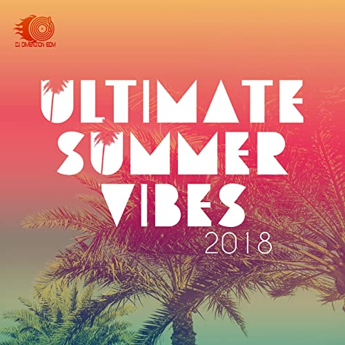 Ultimate Summer Vibes 2018: Best Electronic Chill House, Tropical