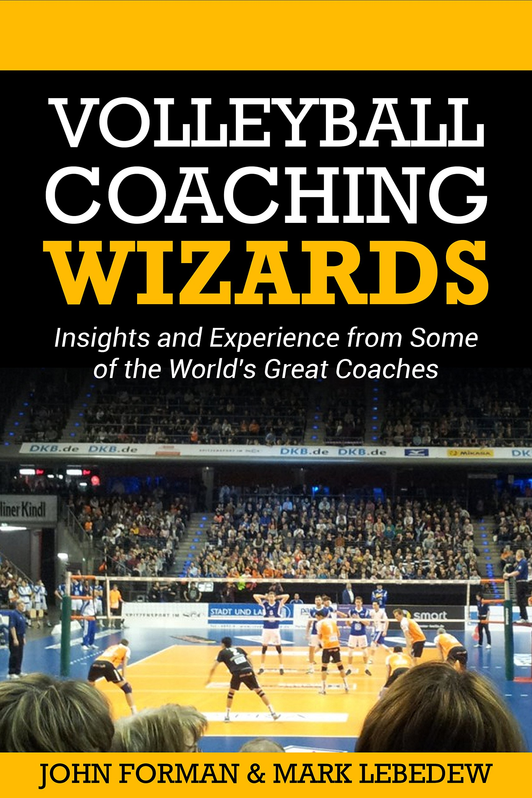 Download Volleyball Coaching Wizards: Insights and Experience from Some of the Worlds Great Coaches (English Edition)