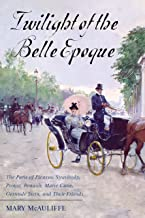 Twilight of the Belle Epoque: The Paris of Picasso, Stravinsky, Proust, Renault, Marie Curie, Gertrude Stein, and Their Fr...