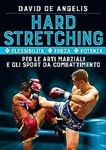 Hard Stretching  + Flessibilità + Forza + Potenza Per le Arti Marziali e gli Sport da Combattimento (Italian Edition)