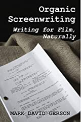 Organic Screenwriting: Writing for Film, Naturally Kindle Edition
