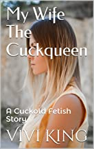 My Wife The Cuckqueen: A Cuckold Fetish Story