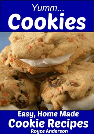 Yumm...Cookies: Easy Homemade Cookie Recipes. Simply Delicious Brownies, Chocolate Chip Cookies, Sugar Cookies. (Simply Delicious Cookbooks Book 4)