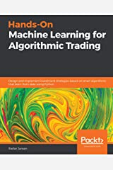 Hands-On Machine Learning for Algorithmic Trading: Design and implement investment strategies based on smart algorithms that learn from data using Python Kindle Edition