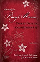 Thirty Days in 1 Corinthians 13 (Bible Study for Busy Mamas Book 3)