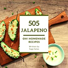 Oh! 505 Homemade Jalapeno Recipes: A Homemade Jalapeno Cookbook You Won't be Able to Put Down