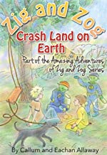 Zig and Zog Crash Land in Earth (The Amazing Adventures of Zig and Zog Book 1)