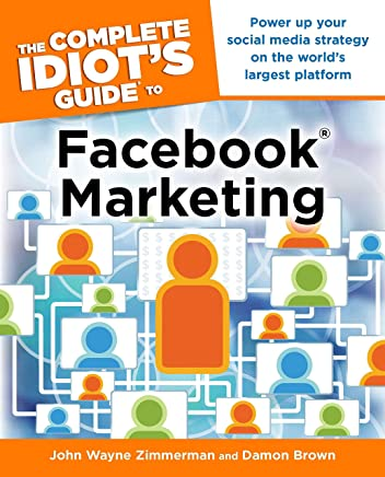 The Complete Idiot's Guide to Facebook Marketing: Power Up Your Social Media Strategy on the World s Largest Platform