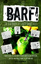 BARF! The Big Book of Green Smoothies : (Confessions of Green Barf Drinker with 50+ Smoothie Recipes and Tips for Kids and...