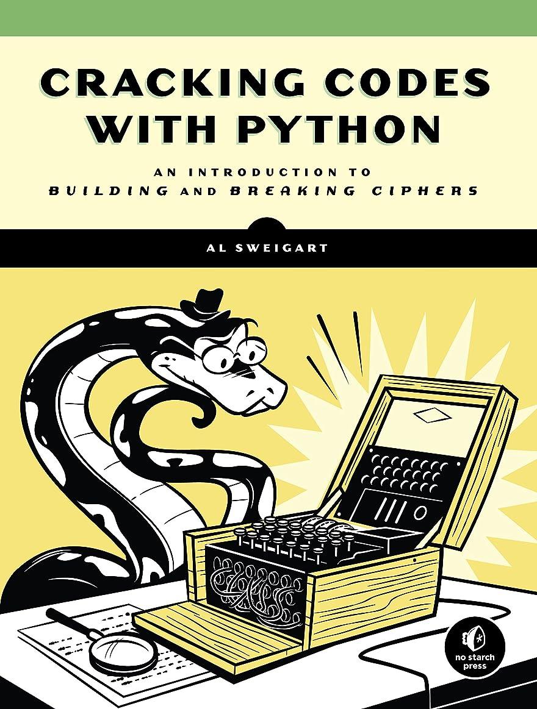 退院行政グループCracking Codes with Python: An Introduction to Building and Breaking Ciphers (English Edition)