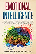Emotional Intelligence: The Most Modern Psychologists Guide 2.0 to Improve Your Social Skills, Master Your Leadership, Boost Your EQ, Strengthen Self-Mastery and Unleash Empathy
