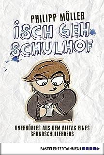 Isch geh Schulhof: Unerhörtes aus dem Alltag eines Grundschullehrers (German Edition)