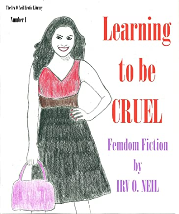 Learning to be CRUEL (The Irv O. Neil Erotic Library) (English Edition)