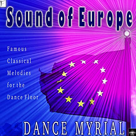 Sound of Europe: Famous Classical Melodies for the Dance Floor