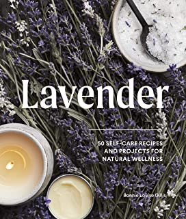 Lavender: 50 Self-Care Recipes and Projects for Natural Wellness