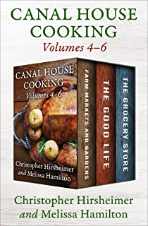 A Canal House Cooking Volumes 4–6: Farm Markets and Gardens, The Good Life, and The Grocery Store