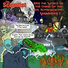 The Scientist Rids the World of the Evil Curse of The Intergalactic Vampire [Explicit]