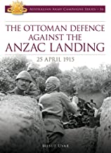 The Ottoman Defence against the Anzac Landing: 25 April 1915 (Australia Army Campaign Series Book 16)
