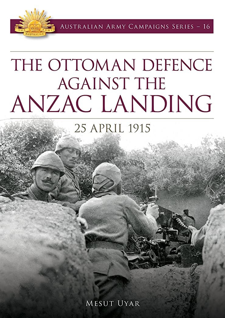 セグメントマンハッタンデコードするThe Ottoman Defence against the Anzac Landing: 25 April 1915 (Australia Army Campaign Series Book 16) (English Edition)