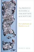 The Priestly Blessing in Inscription and Scripture: The Early History of Numbers 6:24-26