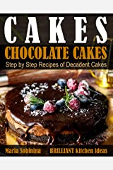 Cakes: Chocolate Cakes. Step by Step Recipes of Decadent Cakes. (Dessert Baking) Kindle Edition
