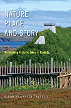 Nature, Place, and Story: Rethinking Historic Sites in Canada (McGill-Queen's Rural, Wildland, and Resource Studies Book 8)