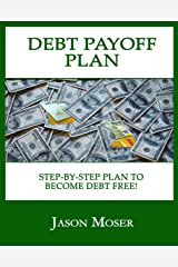 Debt Payoff Plan: A Step-by-Step Plan to Become Debt Free! Kindle Edition