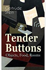 Tender Buttons – Objects, Food, Rooms: Collection of Poems in Verse and Prose Kindle Edition