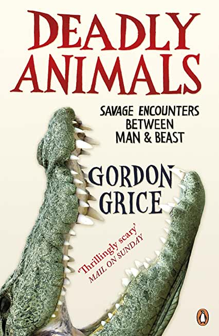 Deadly Animals: Savage Encounters Between Man and Beast (English Edition)